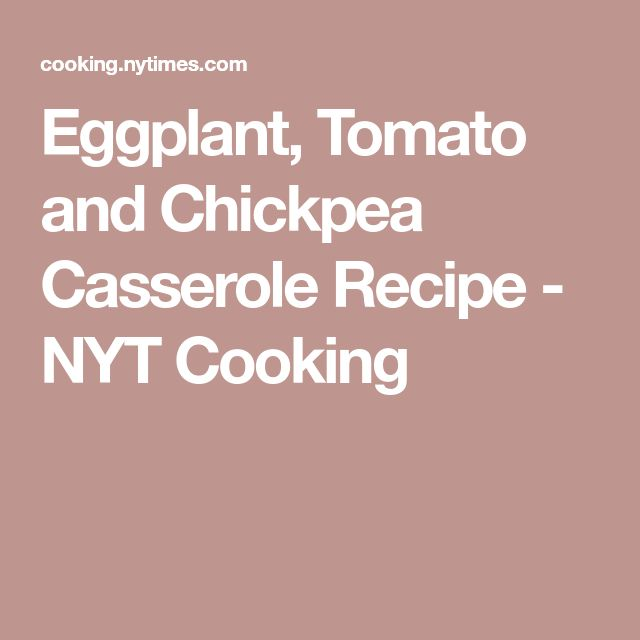 Eggplant, Tomato and Chickpea Casserole Recipe - NYT Cooking