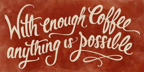 with enough Coffee anything is possible: Life, Caffeine, Amenities, Quotes, Coff Time, Truths, So True, Living, Coff Break
