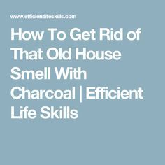 How To Get Rid of That Old House Smell With Charcoal   Efficient Life Skills