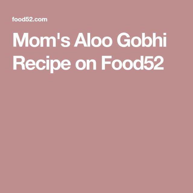 Mom's Aloo Gobhi Recipe on Food52