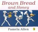(Own) Brown Bread and Honey by Pamela Allen