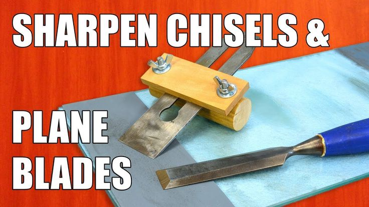 How to Sharpen Chisels & Plane Blades.
