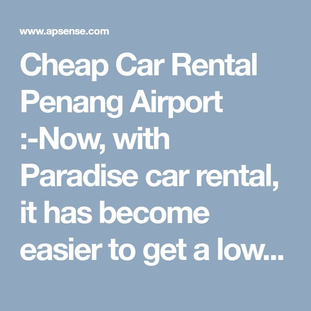 Cheap Car Rental Penang Airport :-Now, with Paradise car rental, it has become easier to get a low budget car rental Penang. We offer you reasonable price and latest information, making sure the quality and efficiency for all the visitors. Book your Penang rental car now and enjoy the ride at your choice car and reach your destination in a comfortable car on rent.   Read more :-http://www.paradisecars.my/
