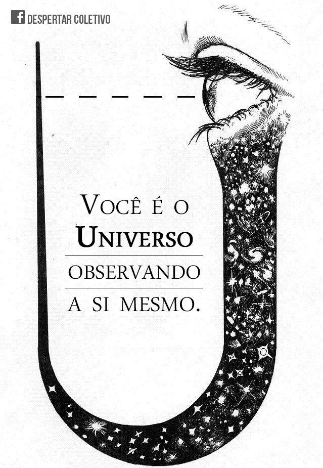 """""""Você é o Universo, expressando-se como humano por um pequeno tempo.""""— Eckhart Tolle""""O que você é basicamente — profundamente, bem profundamente — é simplesmente a fabrica e estrutura da existência em si.""""— Alan Watts""""Eu procurei por Deus e só achei a mim mesmo. Eu procurei a mim mesmo, e só achei Deus."""" — Proverbio Sufi"""