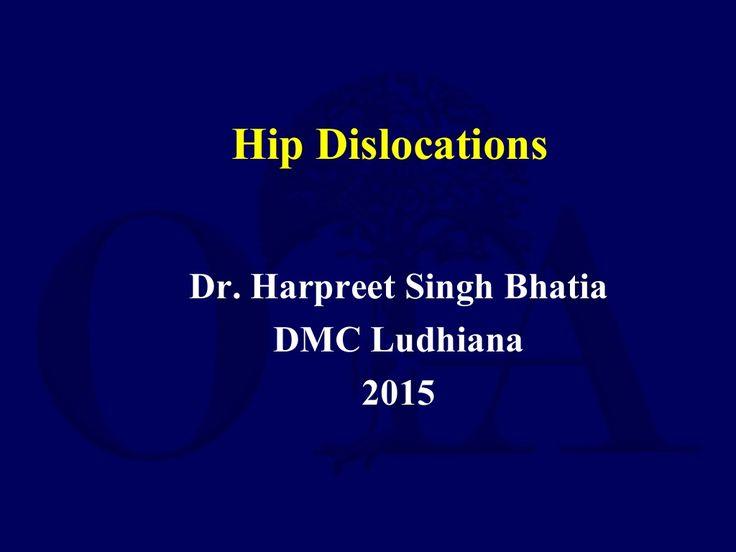 Hip dislocation class by DrHarpreet Bhatia via slideshare