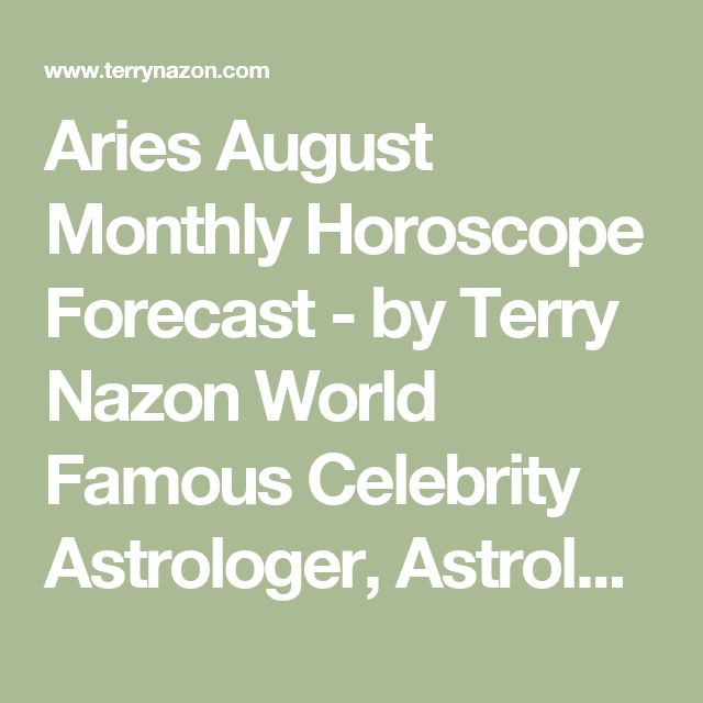 Aries August Monthly Horoscope Forecast -  by Terry Nazon World Famous Celebrity Astrologer, Astrology, Astrologer, Natal Birth Chart, Top Astrology Website, Best Astrology Website, Best Astrologer,New York City, Miami, Los Angeles,