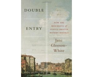 "Double Entry: How the Merchants of Venice Created Modern Finance ""A timely, topical, readable, and thought-provoking look at the history and legacy of double-entry bookkeeping.""—Elif Batuman, author of The"