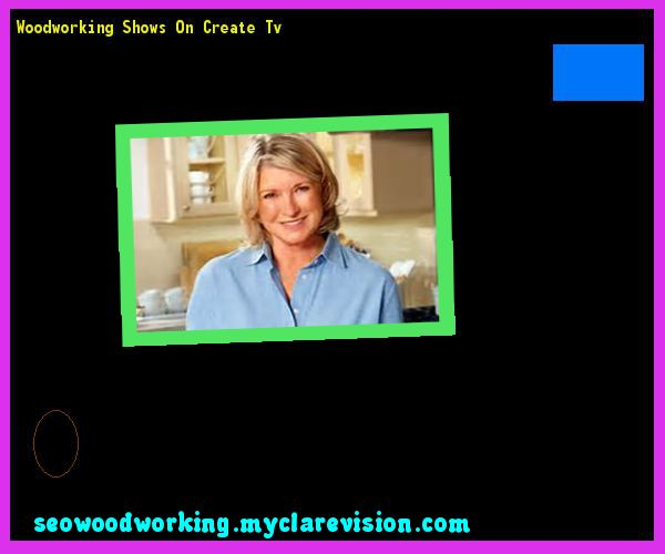 Woodworking Shows On Create Tv 113631 - Woodworking Plans and Projects ...