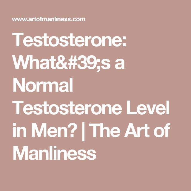 Testosterone: What's a Normal Testosterone Level in Men? | The Art of Manliness