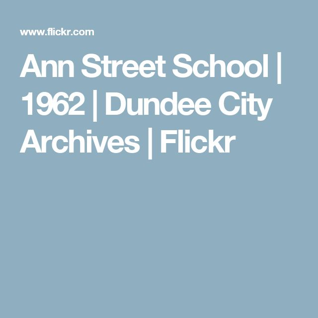 Ann Street School | 1962 | Dundee City Archives | Flickr