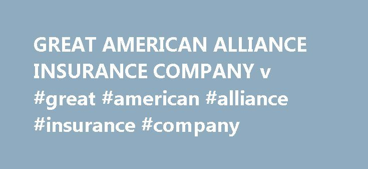 """GREAT AMERICAN ALLIANCE INSURANCE COMPANY v #great #american #alliance #insurance #company http://malta.nef2.com/great-american-alliance-insurance-company-v-great-american-alliance-insurance-company/  # GREAT AMERICAN ALLIANCE INSURANCE COMPANY v. HENSLEY ORDER J. RANDAL HALL, District Judge. This matter is before the Court on Defendant Ulysses Rodney Anderson's (""""Anderson"""") Motion for Summary Judgment. (Doc. no. 12.) Also before the Court is Plaintiff Great American Alliance Insurance…"""