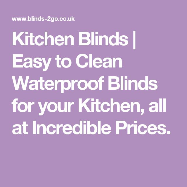 Kitchen Blinds | Easy to Clean Waterproof Blinds for your Kitchen, all at Incredible Prices.