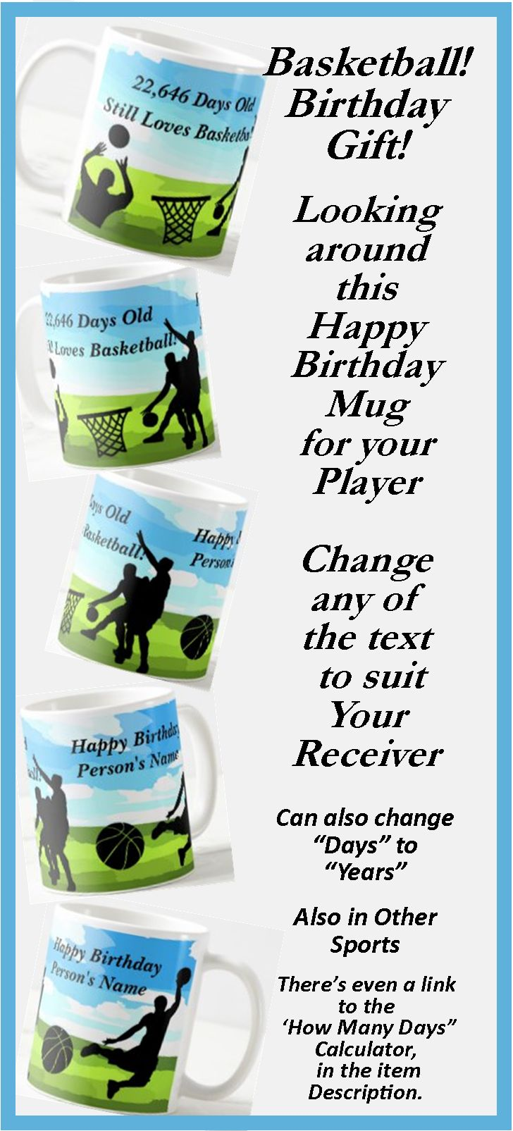 """Great Birthday Gift for the Basketball Player. - - Change the Days or Years, - - - Change the Name to suit your Recipient. - - there's a """"How many Days"""" calculator link in the item description."""