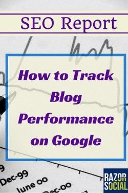 SEO Report: How to Track Blog Performance Google