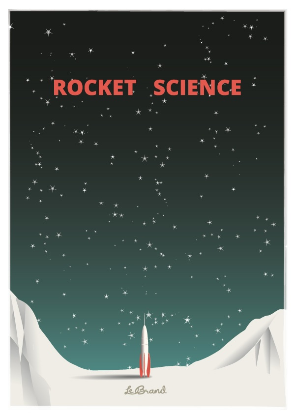 "Rocket science    Inspirational poster for Le Brand: ""Rocket science"". Illustration by Anders Persson, Le Brand"