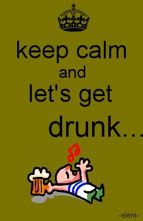 keep calm and lets get drunk...   - created by eleni