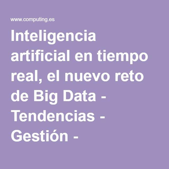 Inteligencia artificial en tiempo real, el nuevo reto de Big Data - Tendencias - Gestión - Computing España