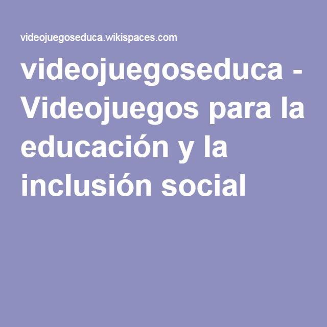 videojuegoseduca - Videojuegos para la educación y la inclusión social