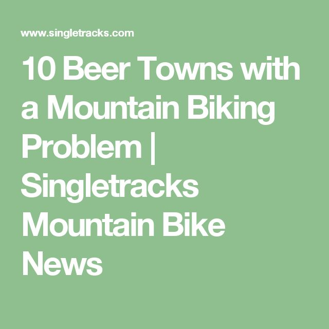 10 Beer Towns with a Mountain Biking Problem | Singletracks Mountain Bike News