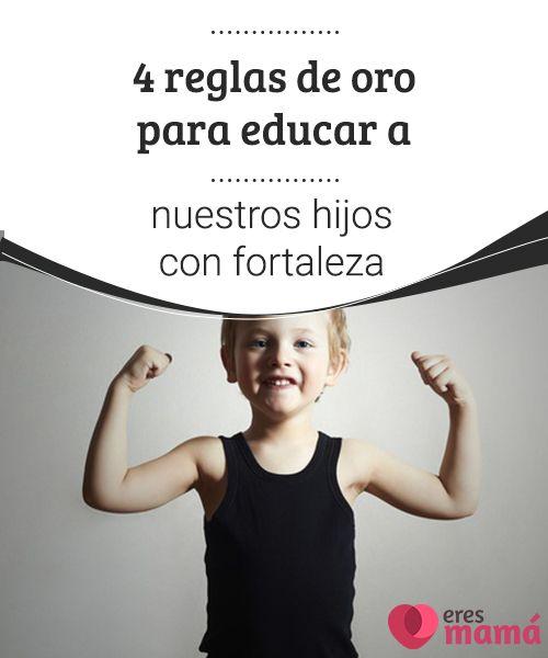 4 reglas de oro para educar a nuestros hijos con fortaleza   Educar a nuestros hijos con fortaleza es algo que nos hace ilusión. Nuestros peques deben tener seguridad a la hora de enfrentarse a cambios inesperados. #Hijos #Fortaleza #Educación