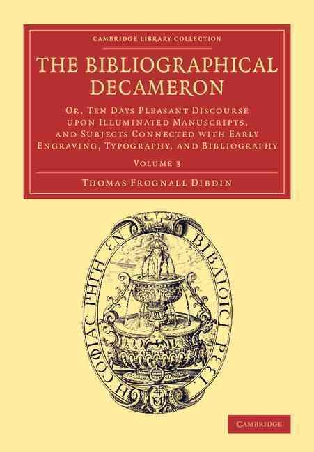The Bibliographical Decameron: Or, Ten Days Pleasant Discourse upon Illuminated Manuscripts, and Subjects Connect...