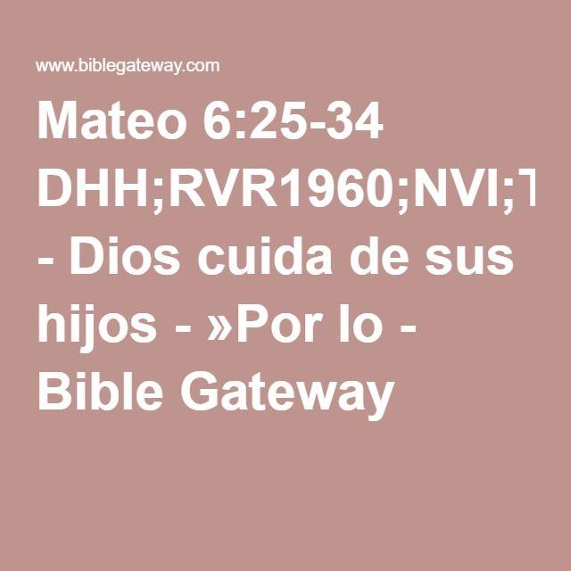 Mateo 6:25-34 DHH;RVR1960;NVI;TLA;LBLA - Dios cuida de sus hijos - »Por lo - Bible Gateway
