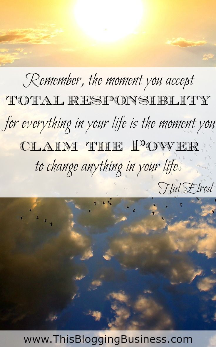 Self Improvement Quotes - Remember, the moment you accept total responsibility for everything in your life is the moment you claim the power to change anything in your life. Hal Elrod