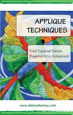 Applique techniques - the free tutorial series - Using appliqué in modern ways. Learn the basics and then let your hair down! Once the basics are mastered, the appliqué world is yours! From Deborah Wirsu Textile Artist.
