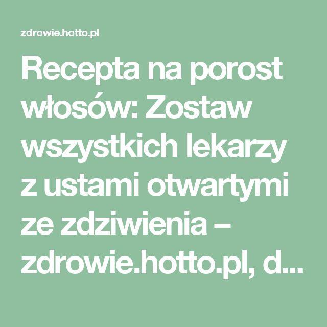 Recepta na porost włosów: Zostaw wszystkich lekarzy z ustami otwartymi ze zdziwienia – zdrowie.hotto.pl, domowe sposoby popularne w necie