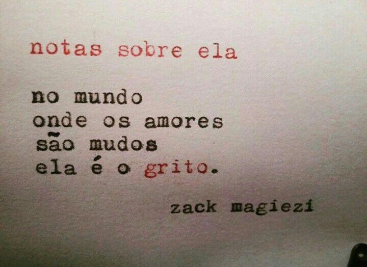 notas sobre ela: no mundo onde os amores são mudos ela é o grito. - Zack Magiezi