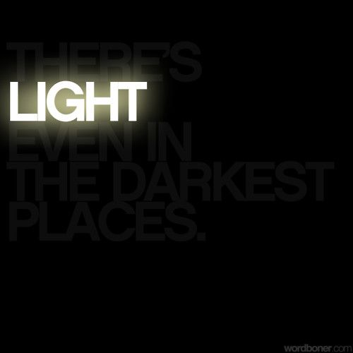 there's light even in the darkest of places
