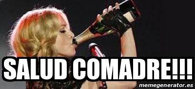 Meme Personalizado - SALUD COMADRE!!! - 18997437