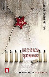 Marek Kędzierski: Męska sprawa - http://lubimyczytac.pl/ksiazka/73250/meska-sprawa