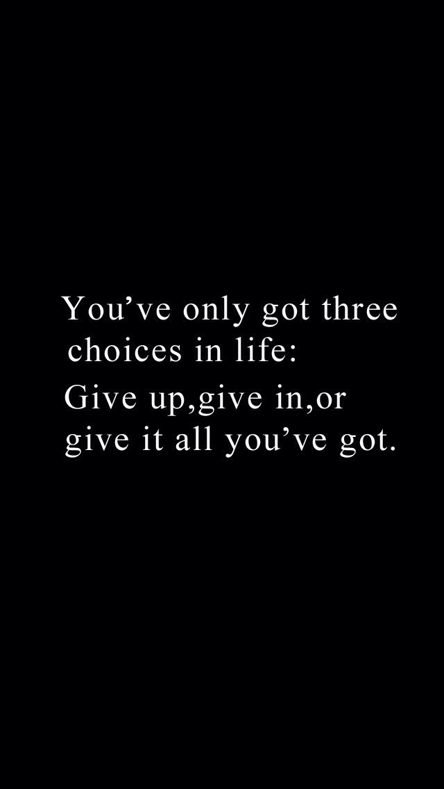 """You've only got three choices in life: Give up, give in, or give it all you've got."" Get it for your #iPhoneRetinaWallpaper, #iPhoneWallpaper! Find out more #quote galleries at http://iphone5retinawallpaper.com/gallery.php?cat=quotes"