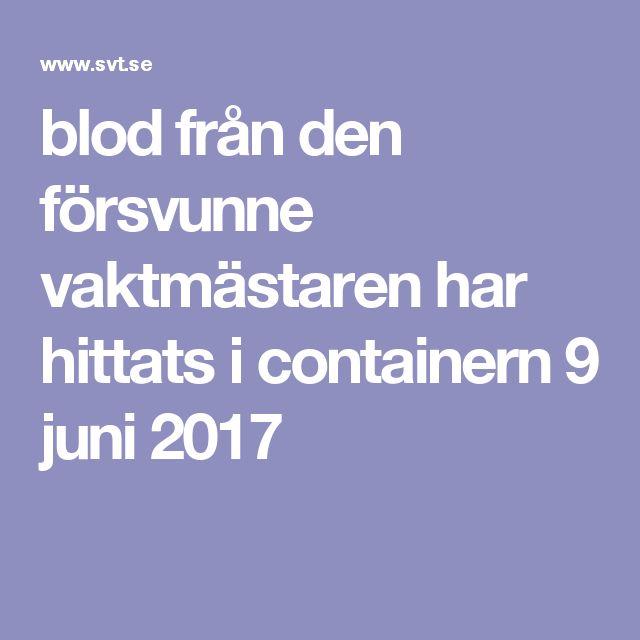 blod från den försvunne vaktmästaren har hittats i containern 9 juni 2017