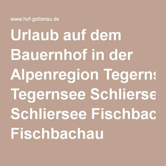 Urlaub auf dem Bauernhof in der Alpenregion Tegernsee Schliersee Fischbachau