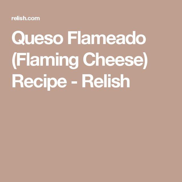 Queso Flameado (Flaming Cheese) Recipe - Relish