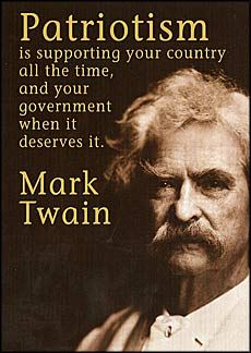 "Mark Twain quote: ""Patriotism is supporting your country all the time, and your government when it deserves it."""