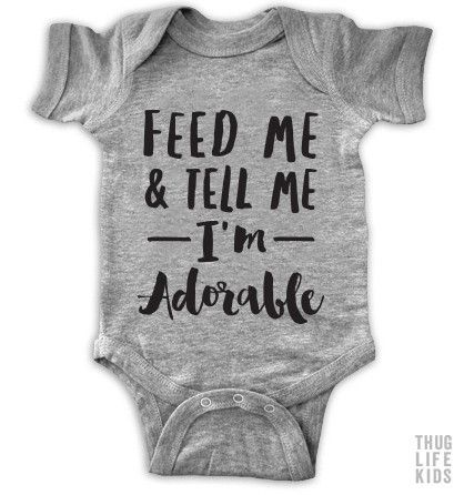Feed me and tell me I'm adorable! White Onesies are 100% cotton. Heather Grey Onesies are 90% cotton, 10% polyester. All shirts are printed in the USA.