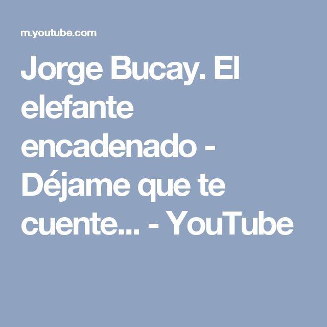 Jorge Bucay. El elefante encadenado - Déjame que te cuente... - YouTube