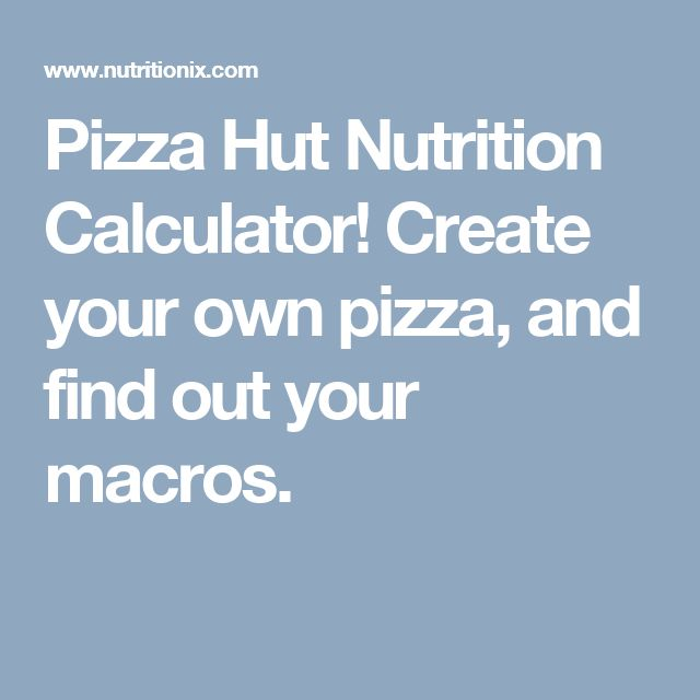 Pizza Hut Nutrition Calculator! Create your own pizza, and find out your macros.