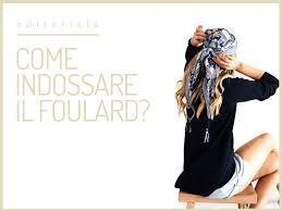 Risultati immagini per foulard piccoli come indossarli