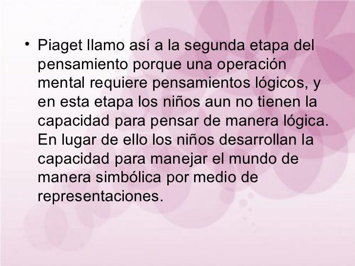 Piaget llamo así a la segunda etapa del pensamiento porque una operación mental requiere pensamientos lógicos, y e...