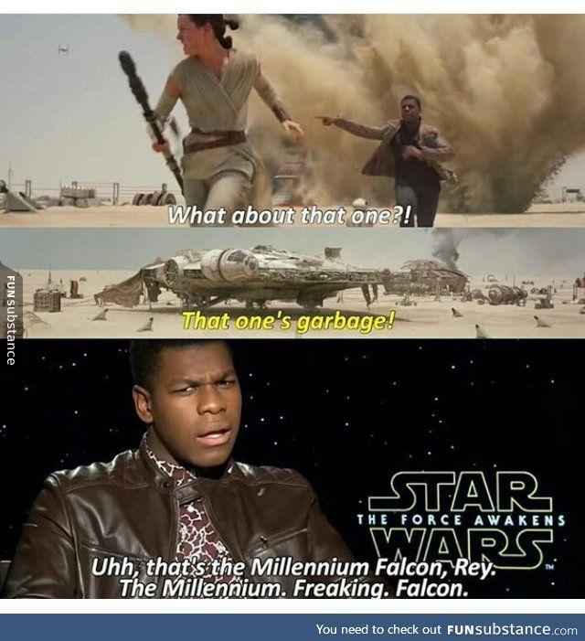 Uhh, that's the Millennium Falcon, Rey. The Millennium. Freaking. Falcon.