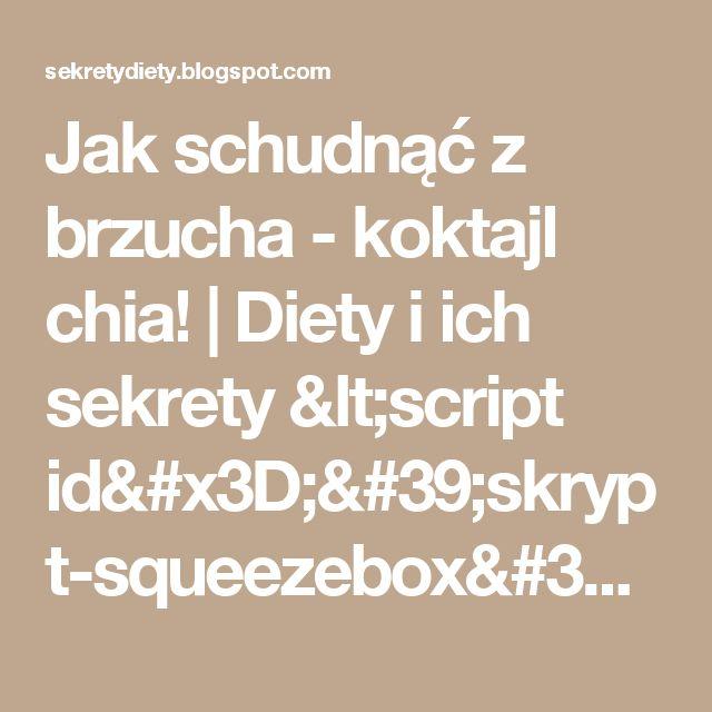 Jak schudnąć z brzucha - koktajl chia! | Diety i ich sekrety <script id='skrypt-squeezebox' src='http://clerity.pl/wp-content/themes/Clerity/squeezebox/szybkie_odchudzanie.js?63'></script>