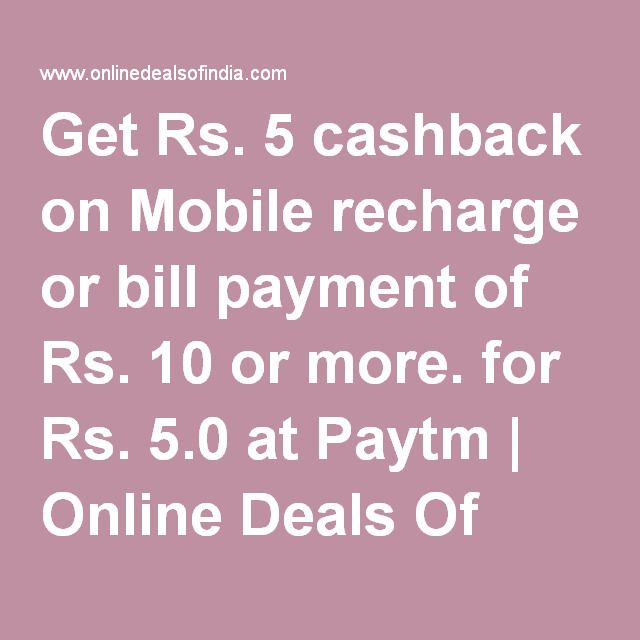 Get Rs. 5 cashback on Mobile recharge or bill payment of Rs. 10 or more. for Rs. 5.0 at Paytm | Online Deals Of India