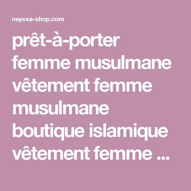 prêt-à-porter femme musulmane vêtement femme musulmane boutique islamique vêtement femme voilée mode islamique mode hijab - Neyssa Boutique