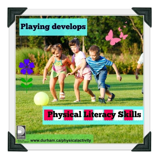 Physical literacy is when kids learn the confidence and skills to participate in sport activities and stay active for life. One of the ways that kids learn physical literacy is through unstructured active play that develops a variety of skills such as running, jumping, catching, and throwing. For lots of great activity ideas for you kids check out the Active for Life webpage.