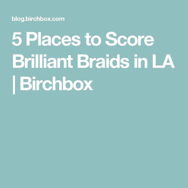 5 Places to Score Brilliant Braids in LA | Birchbox