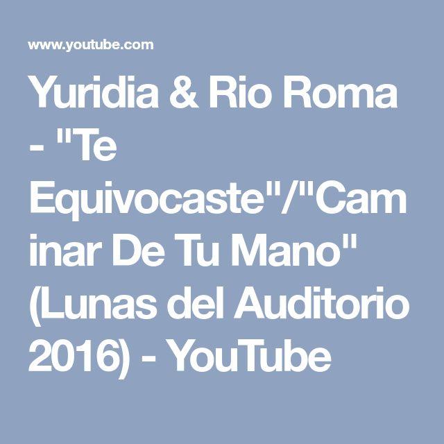 "Yuridia & Rio Roma - ""Te Equivocaste""/""Caminar De Tu Mano"" (Lunas del Auditorio 2016) - YouTube"